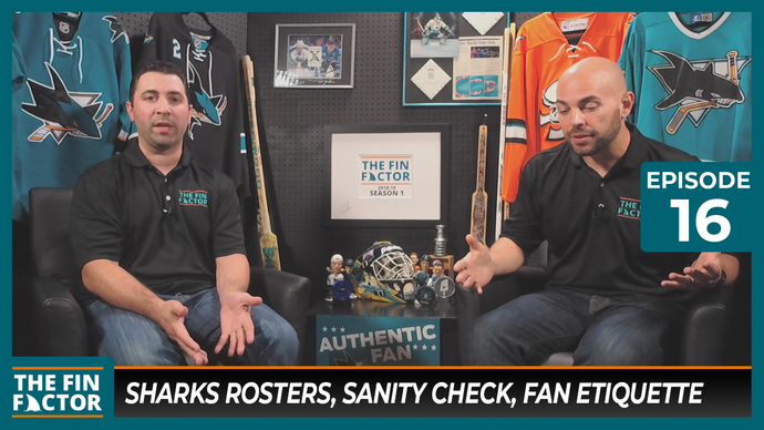 Episode 16: Sharks Rosters, Sanity Check, Fan Etiquette