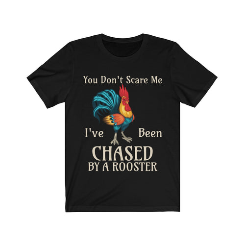 You Don't Scare Me Funny Rooster T-shirt Farmers Bird Lovers Chickens - Hundredth Monkey Tees