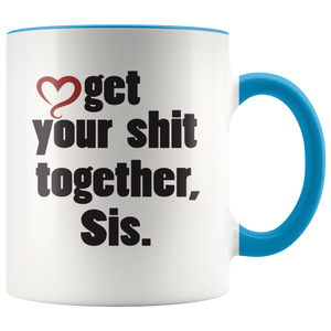 Get your sh*t together, Sis. Funny Coffee Mug for Sister, Unique Gift Mature - Hundredth Monkey Tees