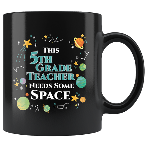 This 5th Grade Teacher Needs Some Space Coffee Mug Funny Sarcastic Planets Science Geek - Hundredth Monkey Tees