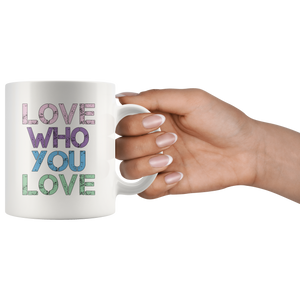 Love Who You Love Coffee Mug - Hundredth Monkey Tees