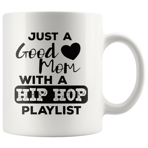 Just a Good Mom with a Hip Hop Playlist Coffee Mug Gift - Hundredth Monkey Tees