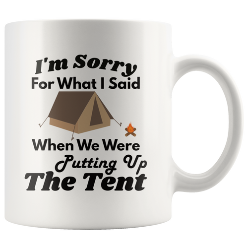 Funny Camping Coffee Mug I'm Sorry For What I Said Putting Up the Tent sorry camping Drinkware
