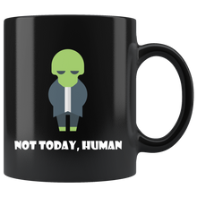 Load image into Gallery viewer, Not Today Human Funny Alien Coffee Mug UFO Extra Terrestrial - Hundredth Monkey Tees