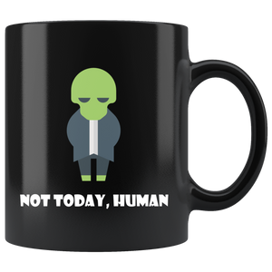 Not Today Human Funny Alien Coffee Mug UFO Extra Terrestrial - Hundredth Monkey Tees