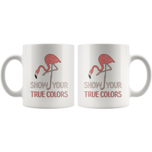 Load image into Gallery viewer, Cute Pink Flamingo Coffee Mug Show Your True Colors Inspirational Encouragement - Hundredth Monkey Tees