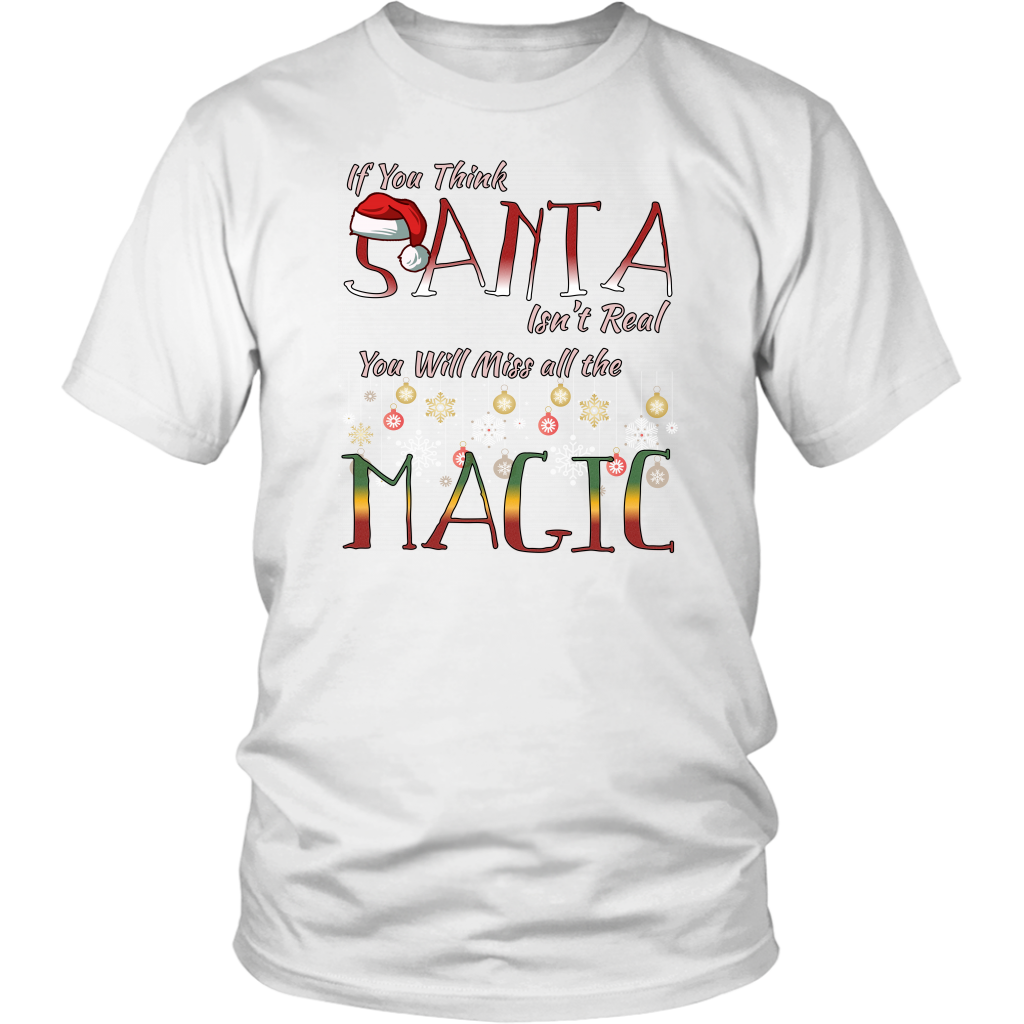 If You Think Santa Isn't Real Cute Christmas Tshirt - Hundredth Monkey Tees