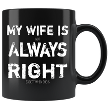 Load image into Gallery viewer, Funny Husband Coffee Mug My Wife is (not) Always Right - Hundredth Monkey Tees