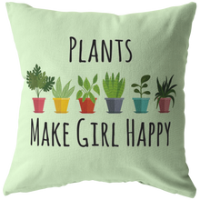 Load image into Gallery viewer, Plants Make Girl Happy Throw Pillow for Gardeners, Plant Lovers Gift - Hundredth Monkey Tees