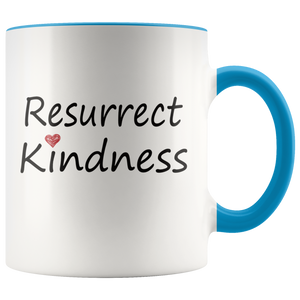 Be Kind Coffee Mug Resurrect Kindness Happy Inspirational Quotes - Hundredth Monkey Tees
