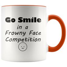 Load image into Gallery viewer, Funny Sayings Coffee Mug Go Smile in a Frowny Face Competition Sarcastic Humor - Hundredth Monkey Tees