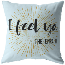 Load image into Gallery viewer, I Feel Ya, Signed the Empath Funny Throw Pillow Empathic Psychic Sensitive Spiritual People - Hundredth Monkey Tees