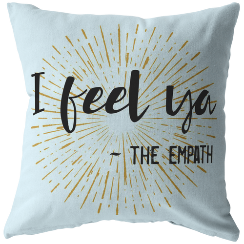 I Feel Ya, Signed the Empath Funny Throw Pillow Empathic Psychic Sensitive Spiritual People - Hundredth Monkey Tees