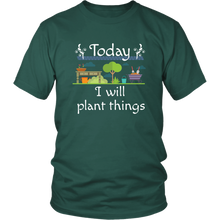 Load image into Gallery viewer, Today I Will Plant Things Tshirt for Gardeners, Landscapers and Plant People - Hundredth Monkey Tees