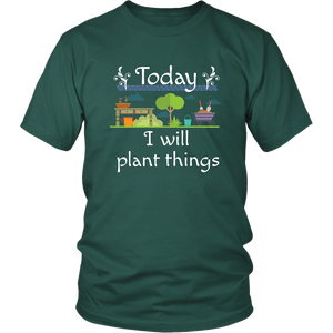 Today I Will Plant Things Tshirt for Gardeners, Landscapers and Plant People - Hundredth Monkey Tees