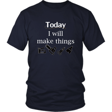 Load image into Gallery viewer, Today I Will Make Things Tshirt for Wood Crafters Woodworkers Handmade Makers - Hundredth Monkey Tees