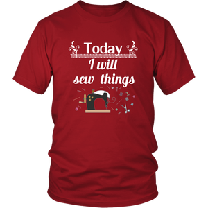 Today I Will Sew Things Tshirt for Crafters Handmade Makers Sewing Enthusiasts - Hundredth Monkey Tees