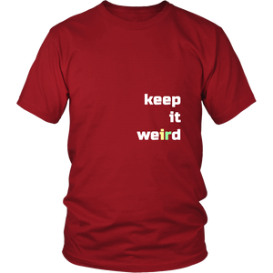 Keep It Weird Funny Tshirt Be Different Unique Inspirational - Hundredth Monkey Tees