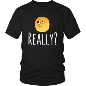 Really? Funny Sarcastic Humor Tshirt - Hundredth Monkey Tees