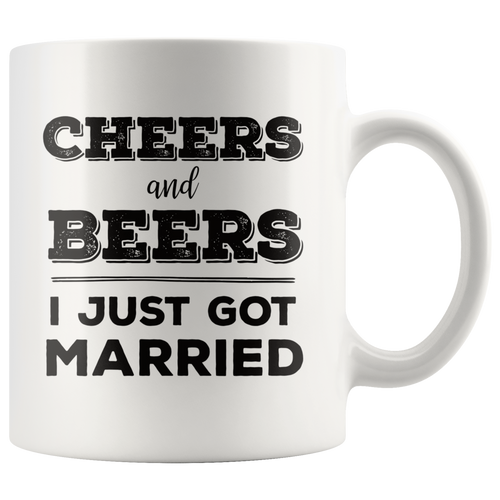 Cheers and Beers I Just Got Married Bride Groom Reception Honeymoon Coffee Mug - Hundredth Monkey Tees