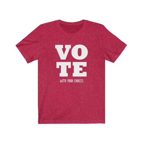 Vote With Your Choices Political Voting Season T-shirt - Hundredth Monkey Tees