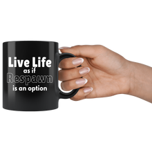 Load image into Gallery viewer, Funny Video Gamer Coffee Mug Life Live as if Respawn is an Option - Hundredth Monkey Tees