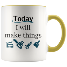 Load image into Gallery viewer, Today I Will Make Things Mug for Wood Crafters Woodworkers Handmade Makers - Hundredth Monkey Tees