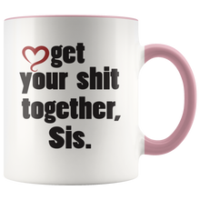 Load image into Gallery viewer, Get your sh*t together, Sis. Funny Coffee Mug for Sister, Unique Gift Mature - Hundredth Monkey Tees