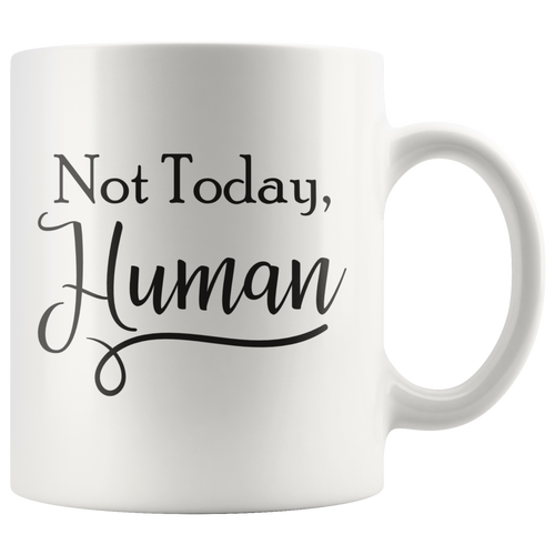 Not Today Human Funny Sayings Coffee Mug - Hundredth Monkey Tees