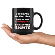 Load image into Gallery viewer, Funny Christmas Coffee Mug I'm Sorry For What I Said Putting Up the Lights - Hundredth Monkey Tees