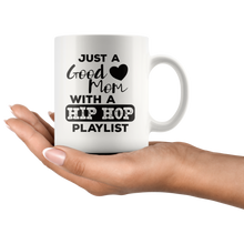Load image into Gallery viewer, Just a Good Mom with a Hip Hop Playlist Coffee Mug Gift - Hundredth Monkey Tees