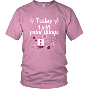 Today I Will Paint Things Tshirt for Artists Painters Handmade Makers - Hundredth Monkey Tees