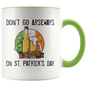 St. Patrick's Day Don't Go Arseways Funny Beer Drinking Coffee Mug - Hundredth Monkey Tees