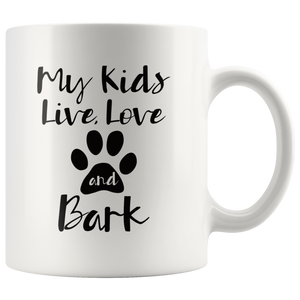 Funny Dog Owner Pet Lover Coffee Mug My Kids Live Love and Bark - Hundredth Monkey Tees