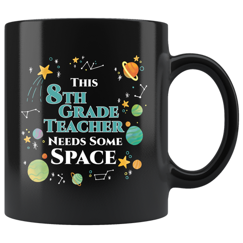 This 8th Grade Teacher Needs Some Space Coffee Mug Funny Sarcastic Planets Science Geek - Hundredth Monkey Tees