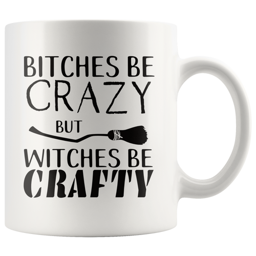 Bitches Be Crazy but Witches Be Crafty Funny Halloween Coffee Mug - Hundredth Monkey Tees