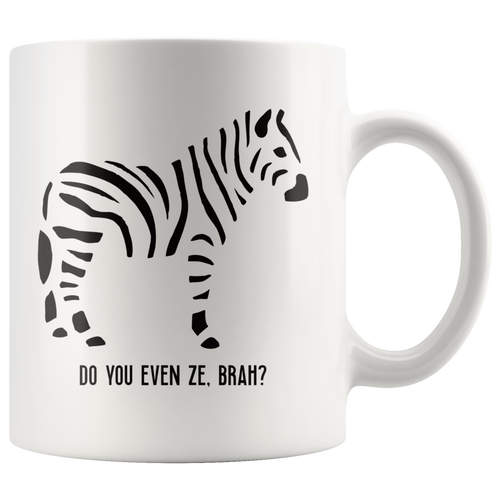 Funny Zebra Coffee Mug Do You Even Ze, Brah Wildlife Animal Lovers - Hundredth Monkey Tees