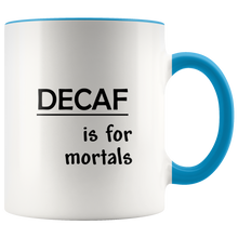 Load image into Gallery viewer, Decaf is for Mortals Coffee Mug, Funny Sayings, Cute Mug Designs, Morning Humor - Hundredth Monkey Tees