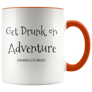 Get Drunk on Adventure and Maybe a Little Whiskey Funny Coffee Mug - Hundredth Monkey Tees