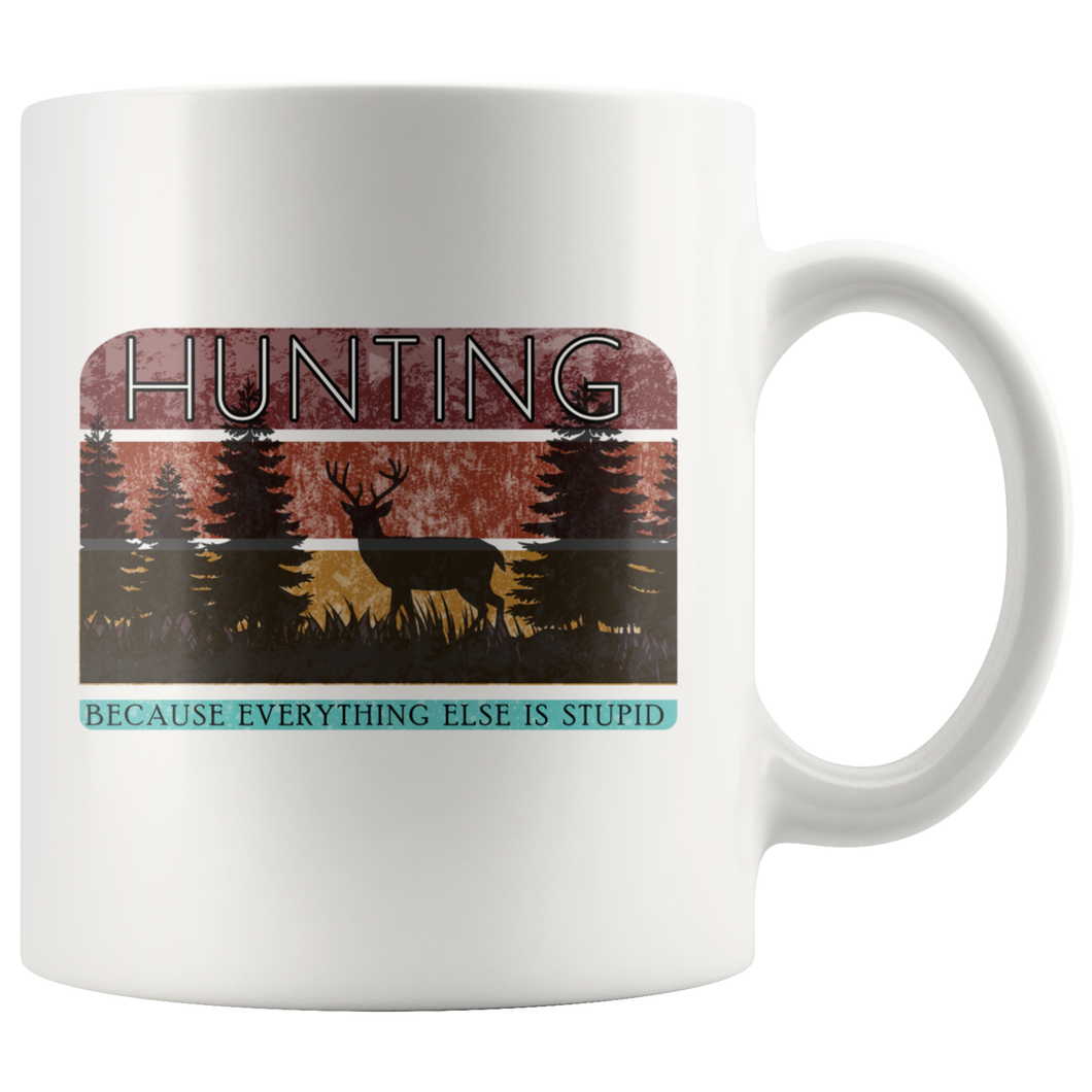 Funny Retro Hunter Coffee Mug Hunting Because Everything Else is Stupid - Hundredth Monkey Tees