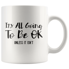 Load image into Gallery viewer, Funny Snarky Saying Coffee Mug It's All Going to Be OK Unless It Isn't - Hundredth Monkey Tees