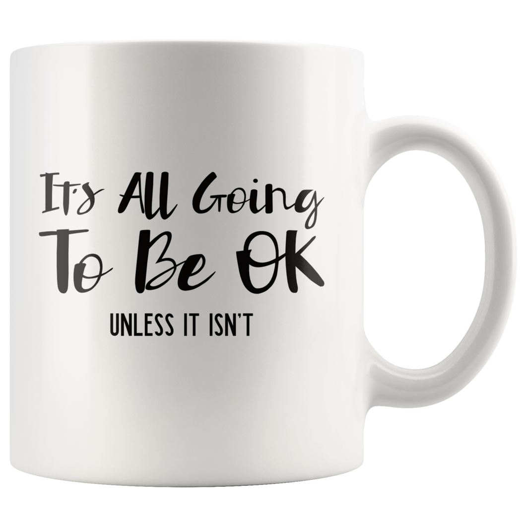 Funny Snarky Saying Coffee Mug It's All Going to Be OK Unless It Isn't - Hundredth Monkey Tees