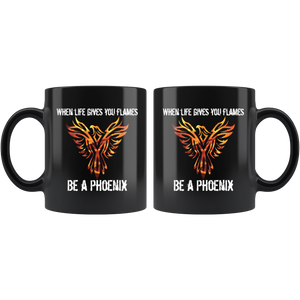 When Life Gives You Flames, Be a Phoenix Coffee Mug Gift - Hundredth Monkey Tees