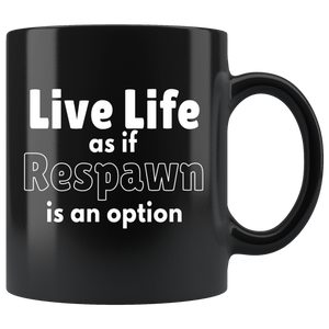 Funny Video Gamer Coffee Mug Life Live as if Respawn is an Option - Hundredth Monkey Tees