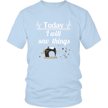 Load image into Gallery viewer, Today I Will Sew Things Tshirt for Crafters Handmade Makers Sewing Enthusiasts - Hundredth Monkey Tees