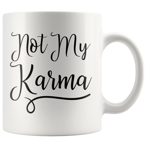 Not My Karma Coffee Mug Funny Spiritual Saying Quote - Hundredth Monkey Tees