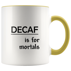 Decaf is for Mortals Coffee Mug, Funny Sayings, Cute Mug Designs, Morning Humor - Hundredth Monkey Tees