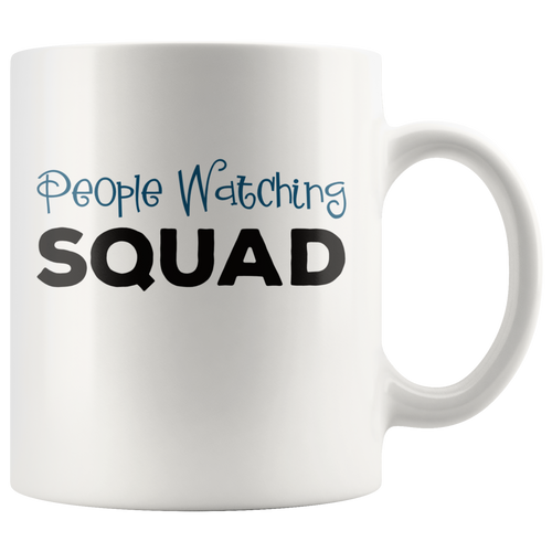 People Watching Squad Funny Coffee Mug - Hundredth Monkey Tees