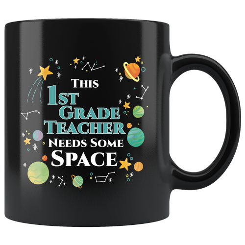 This 1st Grade Teacher Needs Some Space Coffee Mug Funny Sarcastic Planets Science Geek - Hundredth Monkey Tees