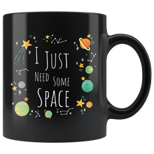 Load image into Gallery viewer, I Just Need Some Space Coffee Mug Funny Sarcastic Planets Science Geek need some space Drinkware
